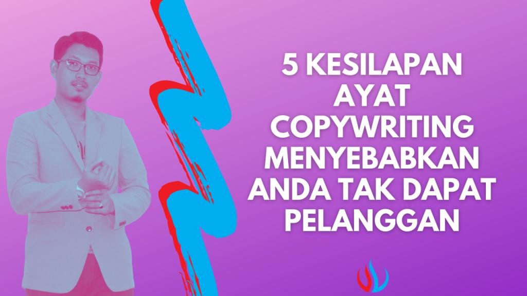 5 kesilapan ayat copywriting menyebabkan anda tak dapat pelanggan.