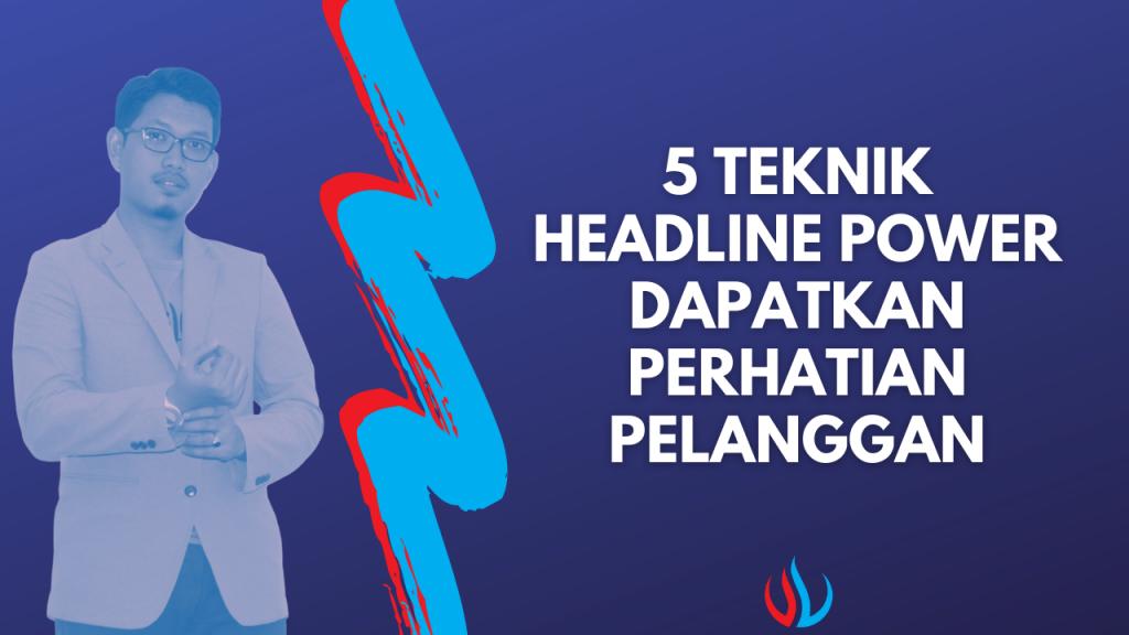 5 teknik headline power dapatkan perhatian pelanggan.