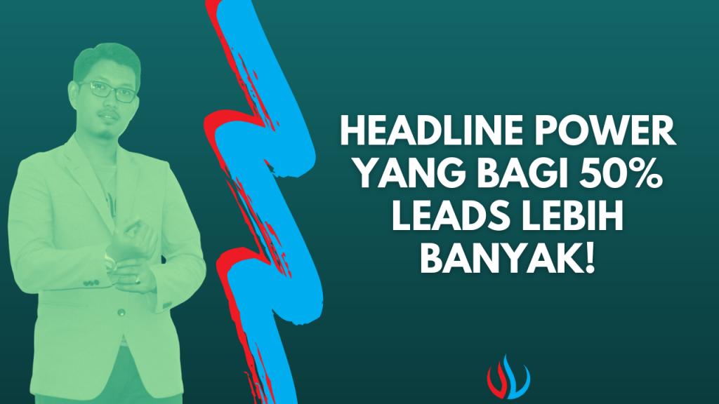 Headline power yang bagi 50% leads lebih banyak!
